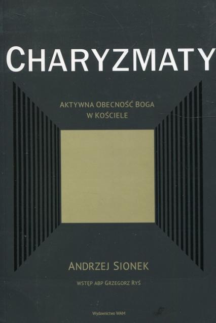 Charyzmaty Aktywna obecność Boga w kościele - Sionek Andrzej, Ryś Grzegorz | okładka