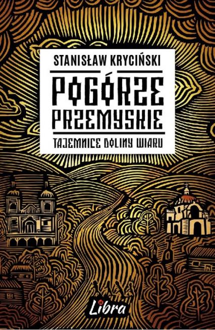 Pogórze Przemyskie Tajemnice doliny Wiaru - Stanisław Kryciński | okładka