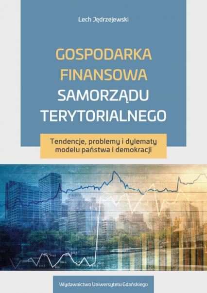 Gospodarka finansowa samorządu terytorialnego Tendencje, problemy i dylematy modelu państwa i demokracji - Lech Jędrzejewski | okładka