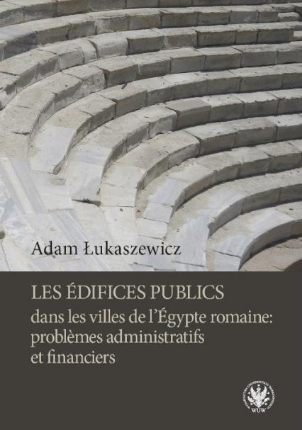 Les édifices publics dans les villes de l'Égypte romaine: problemes administratifs et financiers - Adam Łukaszewicz | okładka