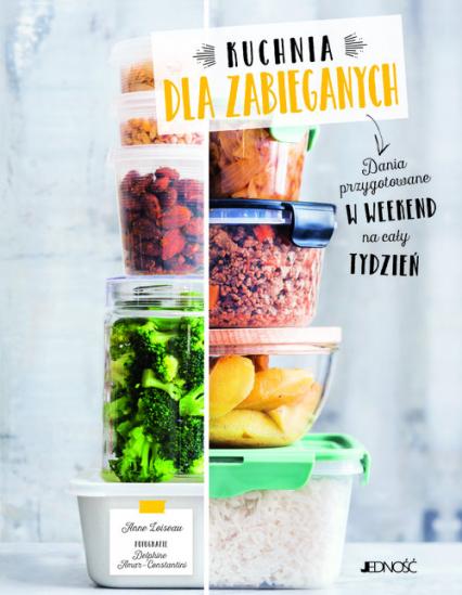 Kuchnia dla zabieganych Dania przygotowane w weekend na cały tydzień - Anne Loiseau | okładka