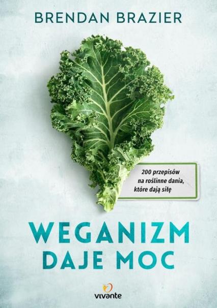 Weganizm daje moc 200 przepisów na roślinne dania, które dają siłę - Brendan Brazier | okładka