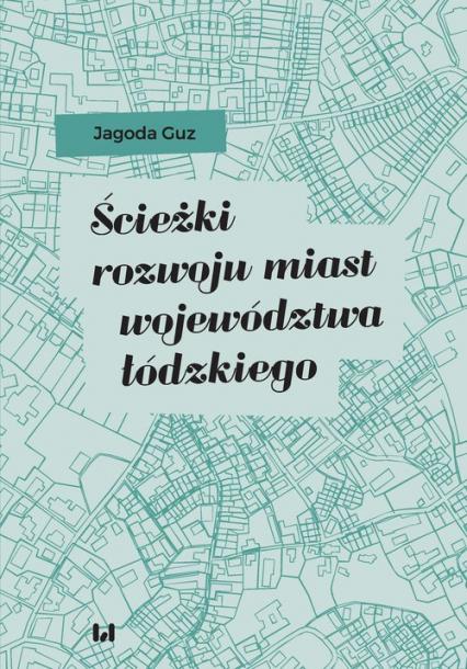 Ścieżki rozwoju miast województwa łódzkiego - Jagoda Guz | okładka