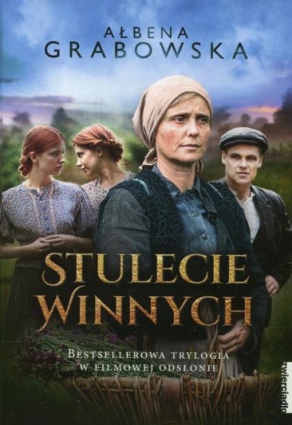 Stulecie Winnych Trylogia Bestsellerowa trylogia w filmowej odsłonie - Ałbena Grabowska | okładka