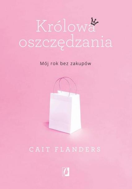 Królowa oszczędzania Mój rok bez zakupów - Cait Flanders | okładka