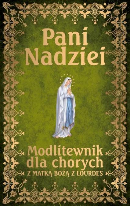 Pani Nadziei Modlitewnik dla chorych z Matką Bożą z Lourdes - Leszek Smoliński | okładka