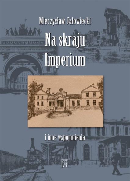 Na skraju Imperium i inne wspomnienia - Mieczysław Jałowiecki | okładka
