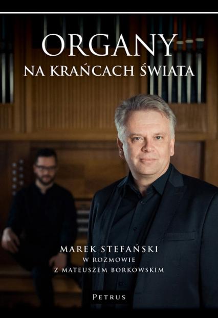 Organy na krańcach świata - Stefański Marek, Borkowski Mateusz | okładka