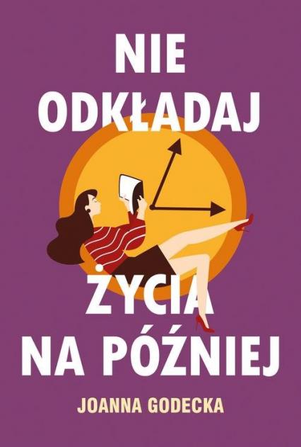 Nie odkładaj życia na później - Joanna Godecka | okładka