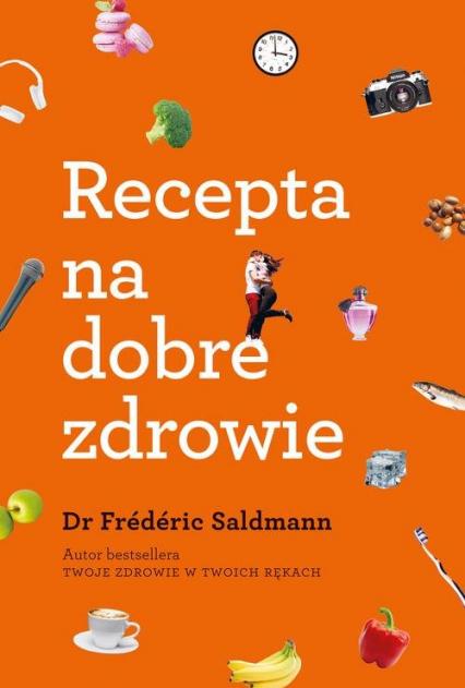 a8d4c9ed3b68b3 Recepta na dobre zdrowie | Frederic Saldmann - Księgarnia znak.com.pl