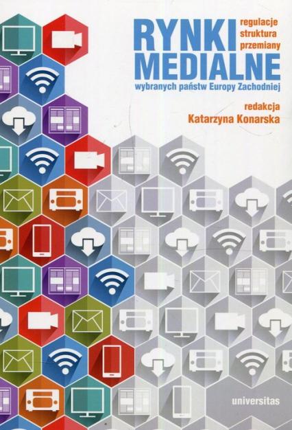 Rynki medialne wybranych państw Europy Zachodniej Regulacje struktura przemiany -  | okładka