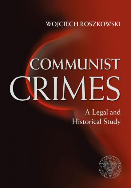 Communist Crimes A legal a historical study - Wojciech Roszkowski | okładka