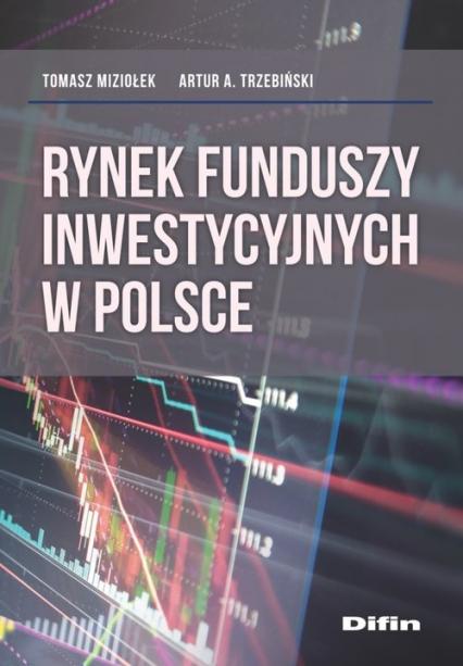 Rynek funduszy inwestycyjnych w Polsce - Miziołek Tomasz, Trzebiński Artur A.   okładka