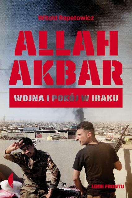 Allah Akbar Wojna i pokój w Iraku - Witold Repetowicz | okładka