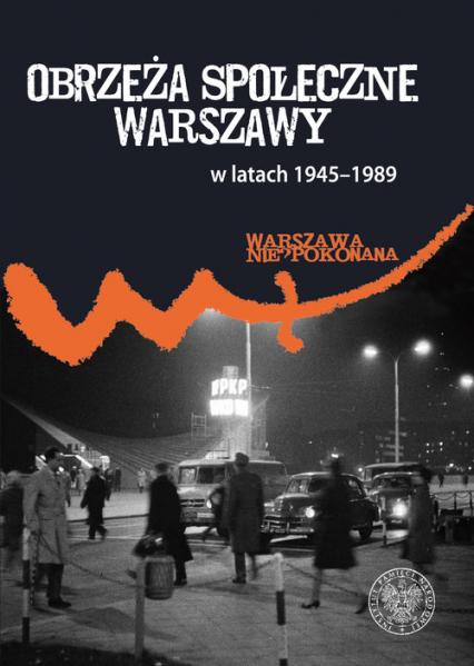 Obrzeża społeczne komunistycznej Warszawy (1945-1989) - Patryk Pleskot | okładka
