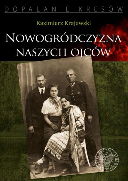 Nowogródczyzna naszych ojców Województwo nowogrodzkie II RP - Kazimierz Krajewski | okładka