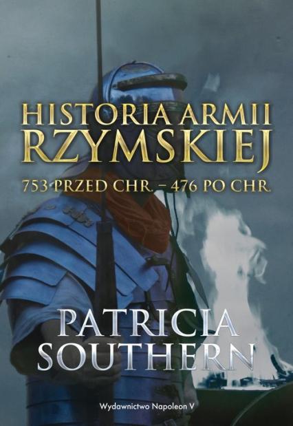 Historia Armii Rzymskiej 753 przed Chr. - 476 po Chr. - Patricia Southern | okładka