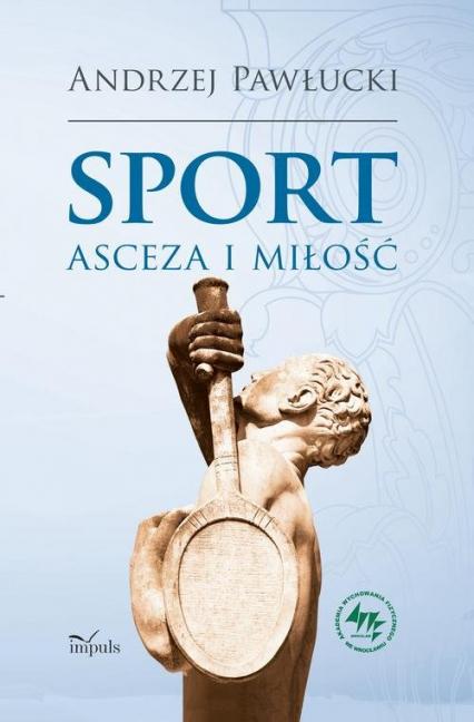 Sport asceza i miłość - Andrzej Pawłucki | okładka