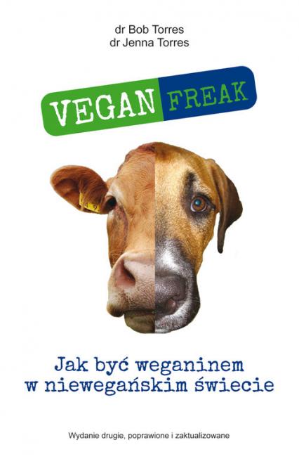 Vegan Freak Jak być weganinem w niewegańskim świecie - Torres Bob, Torres Jenna | okładka