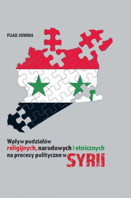 Wpływ podziałów religijnych, narodowych i etnicznych na procesy polityczne w Syrii - Fuad Jomma | okładka