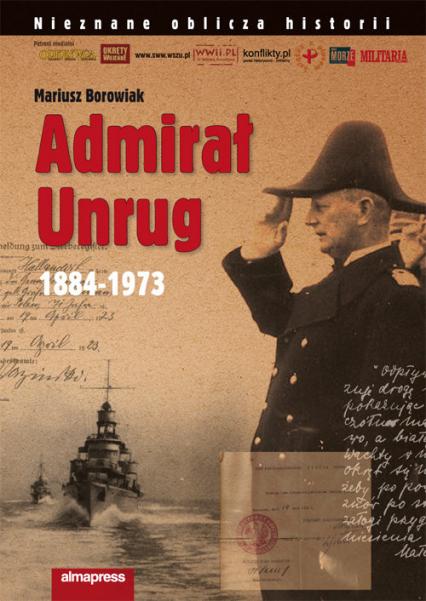 Admirał Unrug 1884-1973 - Mariusz Borowiak | okładka