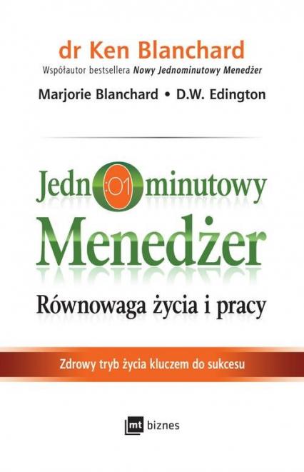 Jednominutowy menedżer Równowaga życia i pracy Zdrowy tryb życia kluczem do sukcesu - Blanchard Ken, Blanchard Marjorie, Edington D | okładka
