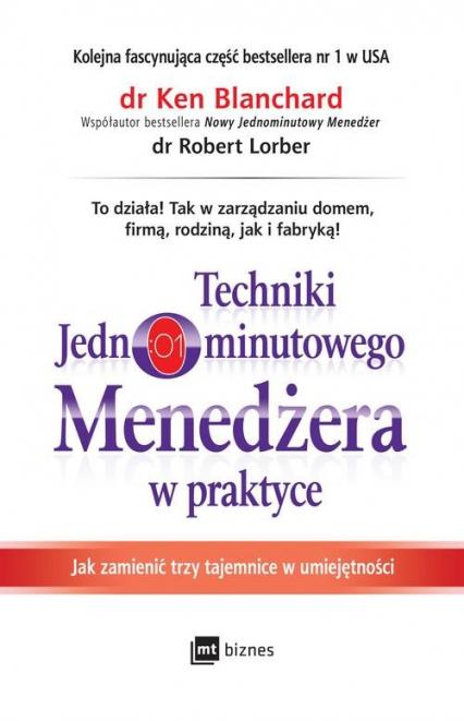 Techniki Jednominutowego Menedżera w praktyce Jak zmienić trzy tajemnice w umiejętności - Blanchard Ken, Lorber Robert | okładka
