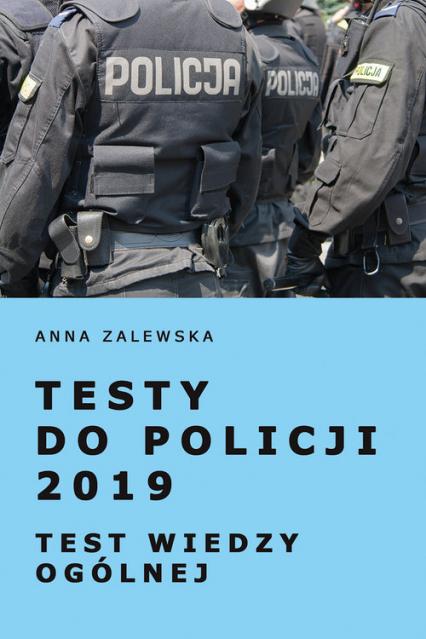 Testy do Policji 2019 Test wiedzy ogólnej - Anna Zalewska | okładka