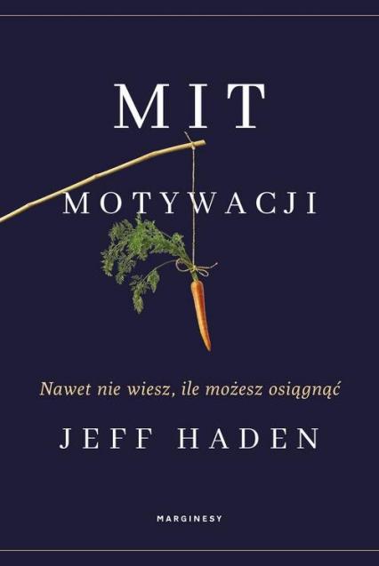 Mit motywacji Nawet nie wiesz, ile możesz osiągnąć - Jeff Haden   okładka