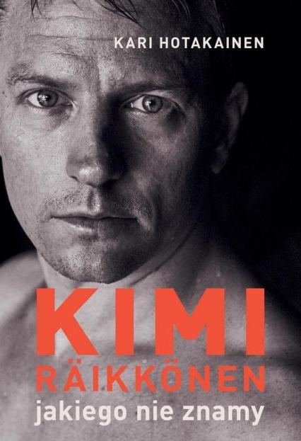 Kimi Räikkönen, jakiego nie znamy - Kari Hotakainen | okładka