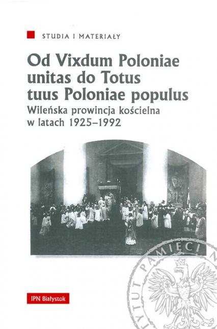 Od Vixdum Poloniae unitas do Totus tuus Polaniae populus Wileńska prowincja kościelna w latach 1925–1992 -    okładka
