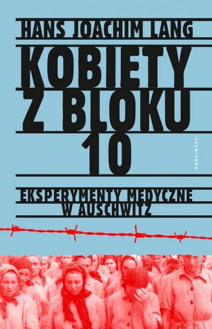 Kobiety z bloku 10 Eksperymenty medyczne w Auschwitz - Lang Hans Joachim | okładka