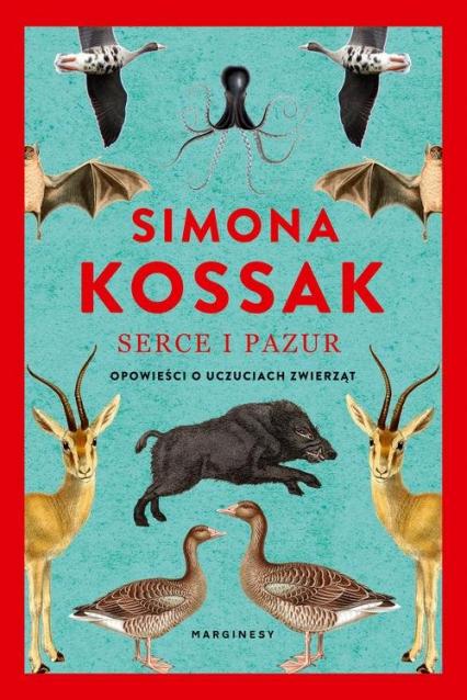 Serce i pazur Opowieści o uczuciach zwierząt - Simona Kossak | okładka