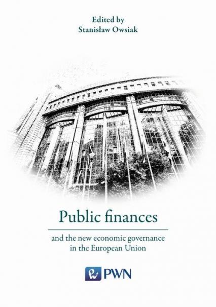Public finances and the new economic governance in the European Union - Stanisław Owsiak | okładka