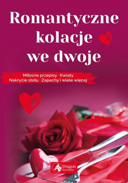 Romantyczne kolacje we dwoje Miłosne przepisy kwiaty nakrycie stołu zapachy i wiele więcej - Iwona Czarkowska | okładka