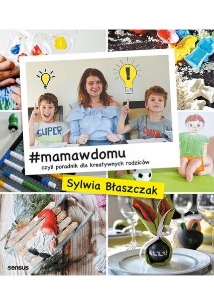 #mamawdomu czyli poradnik dla kreatywnych rodziców - Sylwia Błaszczak | okładka