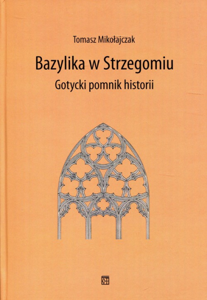 Bazylika w Strzegomiu Gotycki pomnik historii - Tomasz Mikołajczak | okładka