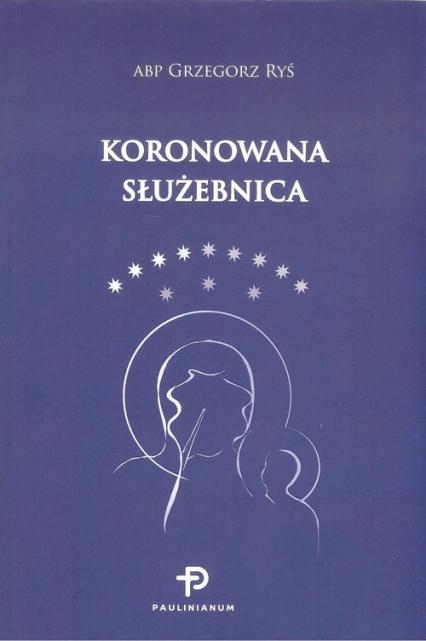 Koronowana Służebnica - Grzegorz Ryś | okładka