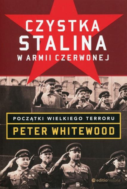 Czystka Stalina w Armii Czerwonej Początki wielkiego terroru - Peter Whitewood | okładka