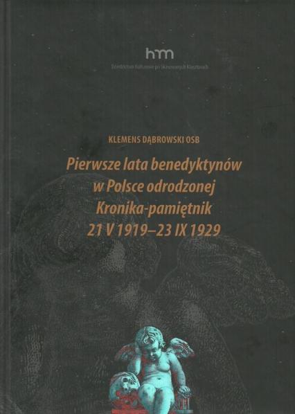 Pierwsze lata benedyktynów w Polsce odrodzonej Kronika-pamiętnik 21 V 1919 -23 IX 1929 - Klemens Dąbrowski | okładka
