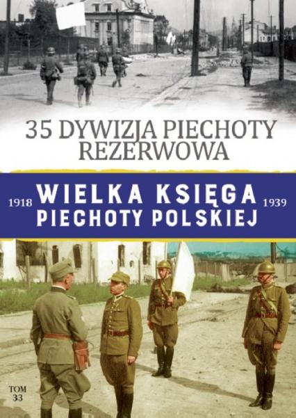 Wielka Księga Piechoty Polskiej Tom 33 35 Dywizja Piechoty Rezerwowa -  | okładka