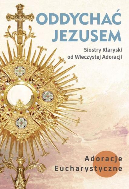 Oddychać Jezusem Adoracje eucharystyczne -  | okładka
