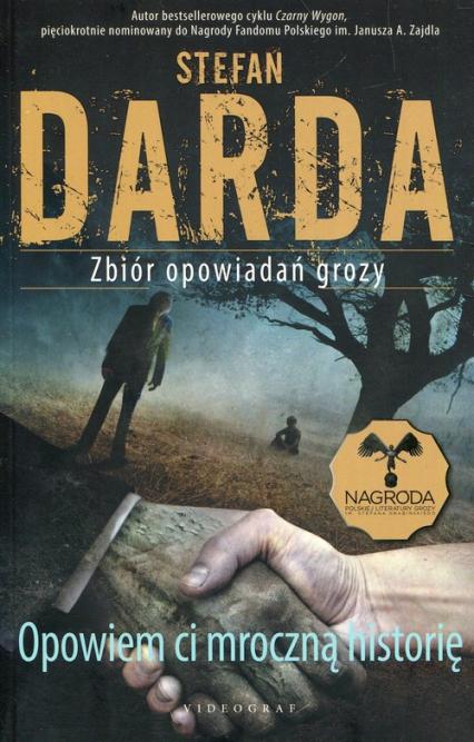 Opowiem ci mroczną historię Zbiór opowiadań grozy - Stefan Darda | okładka