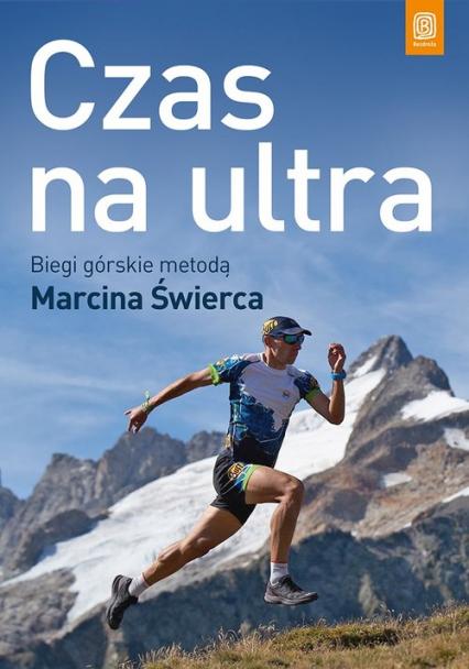 Czas na ultra Biegi górskie metodą Marcina Świerca - Marcin Świerc | okładka