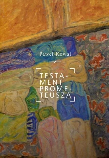 Testament Prometeusza - Paweł Kowal   okładka