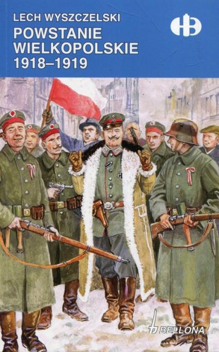 Powstanie Wielkopolskie 1918-1919 - Lech Wyszczelski | okładka