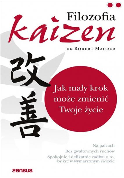 Filozofia Kaizen Jak mały krok może zmienić Twoje życie - Robert Maurer | okładka