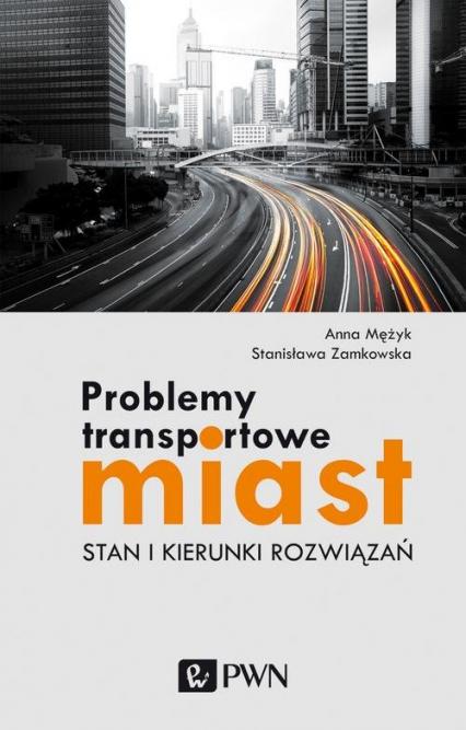 Problemy transportowe miast Stan i kierunki rozwiązań - Mężyk Anna, Zamkowska Stanisława | okładka