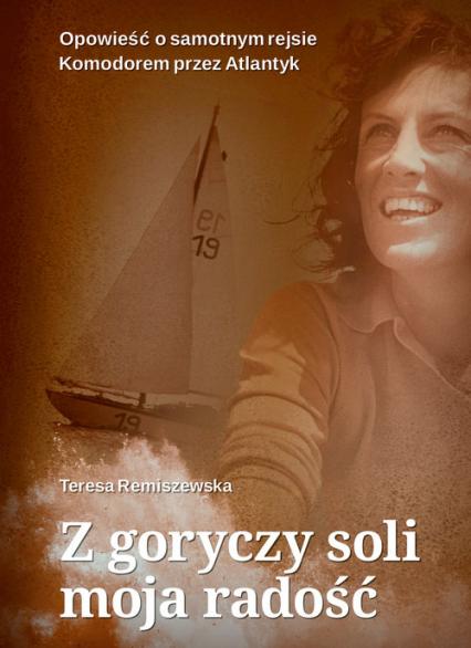 Z goryczy soli moja radość - Teresa Remiszewska | okładka