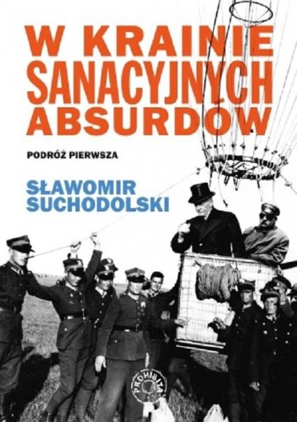 W krainie sanacyjnych absurdów Podróż pierwsza - Sławomir Suchodolski | okładka